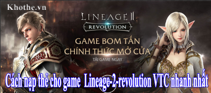 Nạp thẻ cực nhanh cho game Lineage 2 Revolution