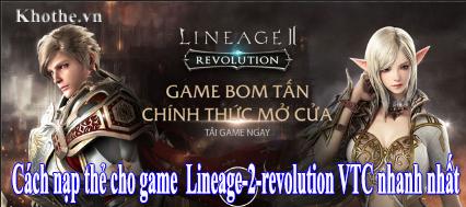 Nạp thẻ cực nhanh cho game Lineage 2 Revolution