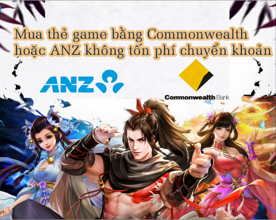 Mua thẻ Game không tốn phí chuyển khoản khi sống tại Úc bằng chuyển khoản Commonwealth hoặc ANZ bank