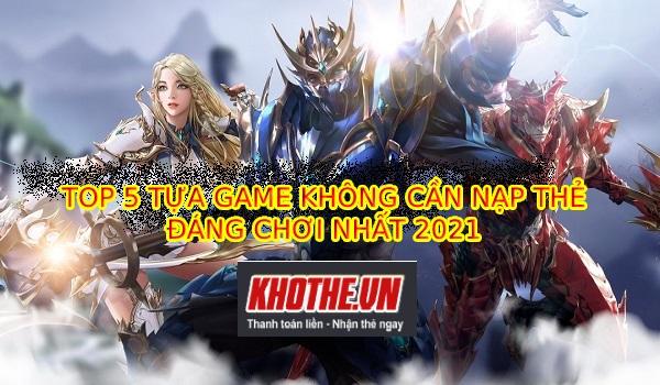 Top 5 Game Hay Không Cần Nạp Thẻ Đáng Cày Cuốc Nhất 2021